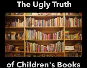 TheUglyTruthOfChildrensBooks